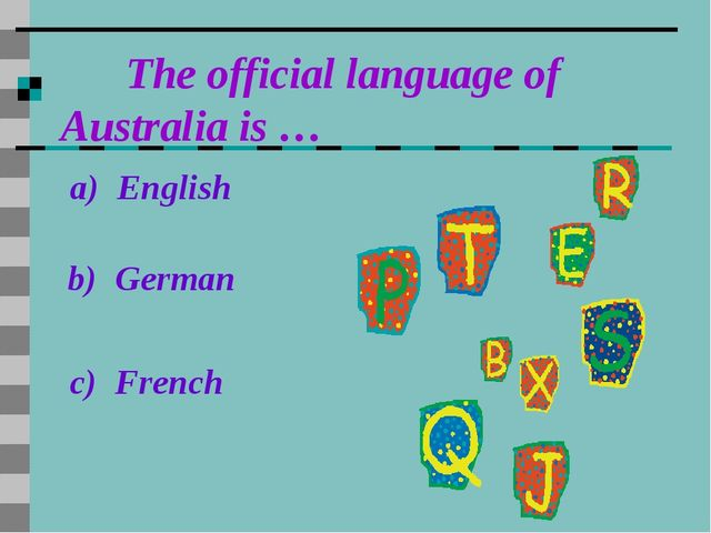The official language of Australia is … a) English b) German c) French
