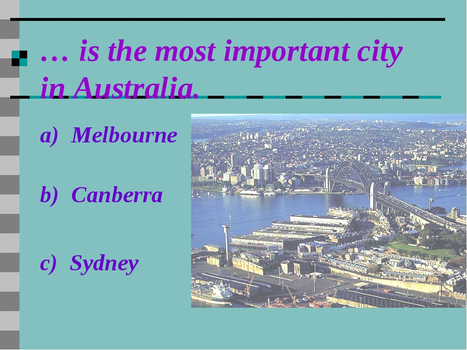 … is the most important city in Australia. a) Melbourne b) Canberra c) Sydney