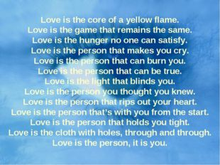 Love is the core of a yellow flame. Love is the game that remains the same.