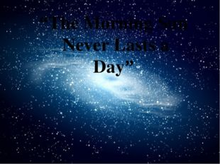 """The n mnkklmorning sun never lasts a day """"The Morning Sun Never Lasts a Day"""""""