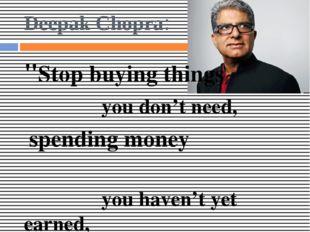 "Deepak Chopra: ""Stop buying things you don't need, spending money you haven't"
