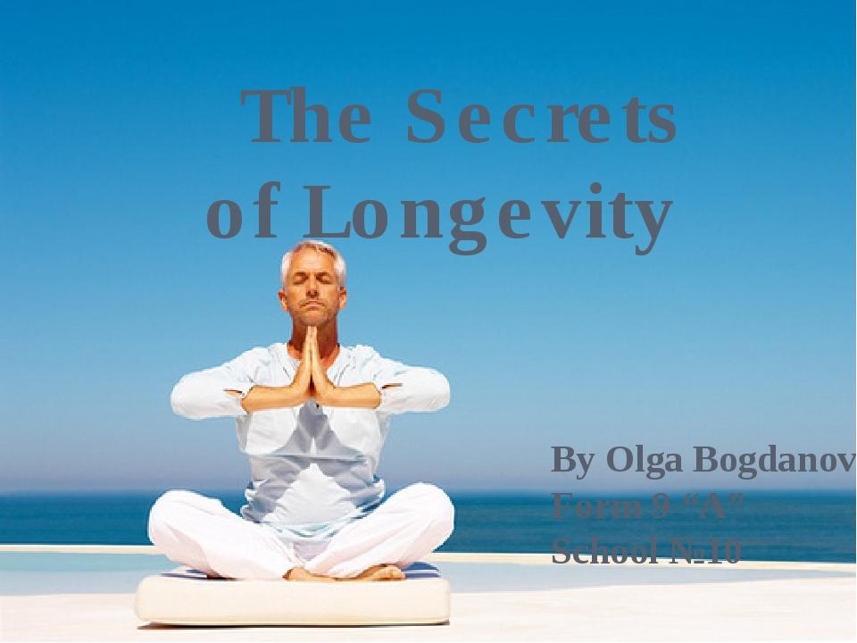 "The Secrets of Longevity By Olga Bogdanova Form 9 ""A"" School №10"