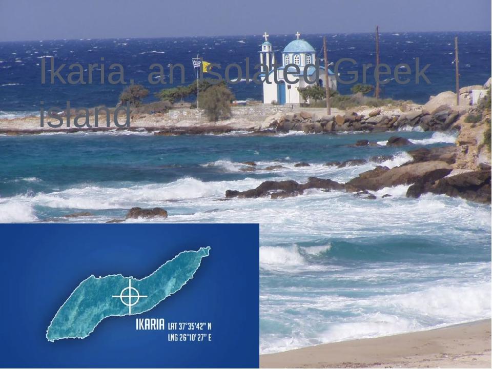 Ikaria, an isolated Greek island