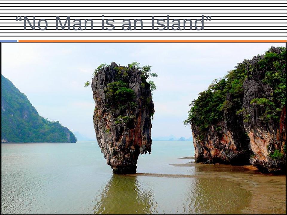 """No Man is an Island"""