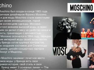 Moschino Бренд Moschino был создан в конце 1983 года эксцентричным дизайнером