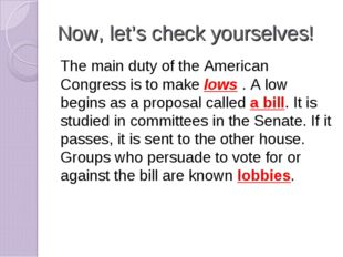 Now, let's check yourselves! The main duty of the American Congress is to mak