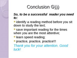 Conclusion ))) So, to be a successful reader you need to: identify a reading