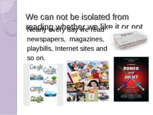 We can not be isolated from reading whether we like it or not Nearly every da