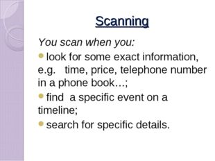 Scanning You scan when you: look for some exact information, e.g. time, price
