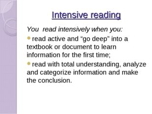 "Intensive reading You read intensively when you: read active and ""go deep"" in"