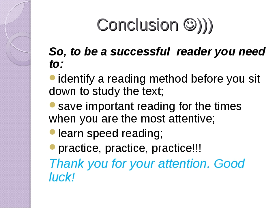 Conclusion ))) So, to be a successful reader you need to: identify a reading...
