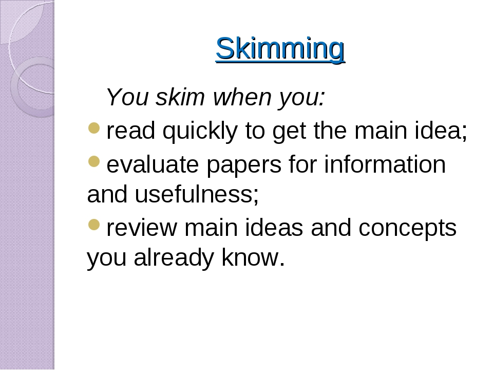 Skimming You skim when you: read quickly to get the main idea; evaluate paper...