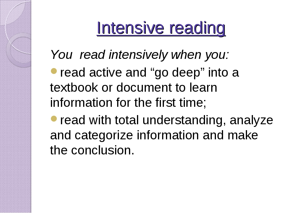 "Intensive reading You read intensively when you: read active and ""go deep"" in..."