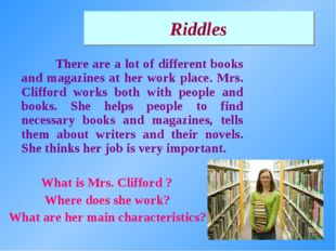 There are a lot of different books and magazines at her work place. Mrs. Cli