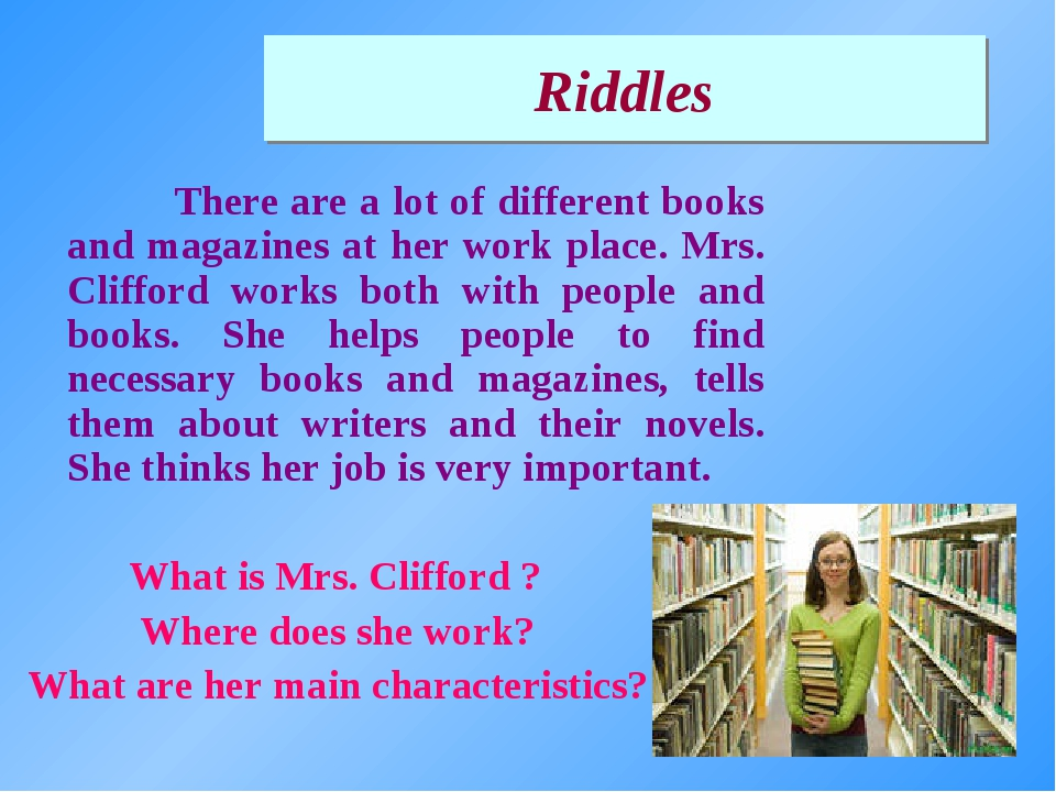 There are a lot of different books and magazines at her work place. Mrs. Cli...