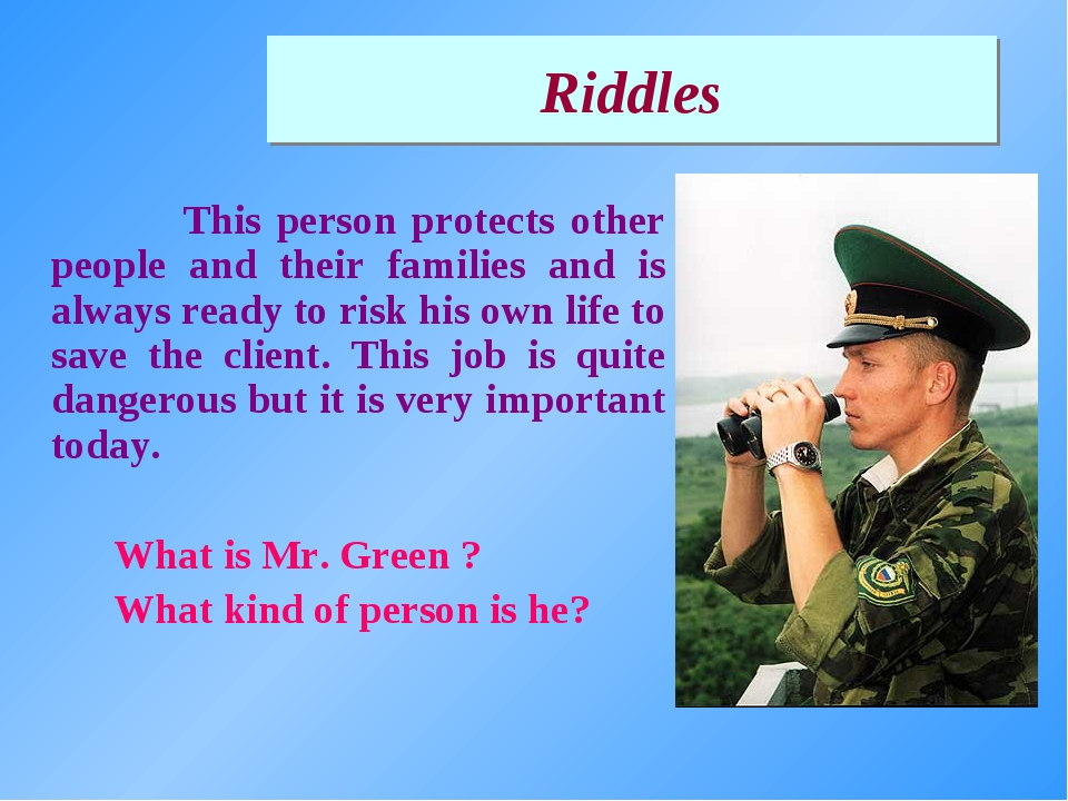This person protects other people and their families and is always ready to...