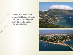 Crimea is a Peninsula located in Russia. A huge number of people come there