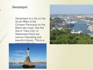Sevastopol Sevastopol is a city on the South-West of the Crimean Peninsula on