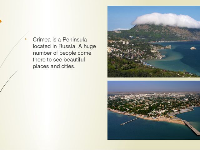 Crimea is a Peninsula located in Russia. A huge number of people come there...
