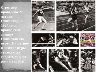 С тех пор проведено 27 летних Олимпиад. С 1924 года проводятся зимние Олимпий