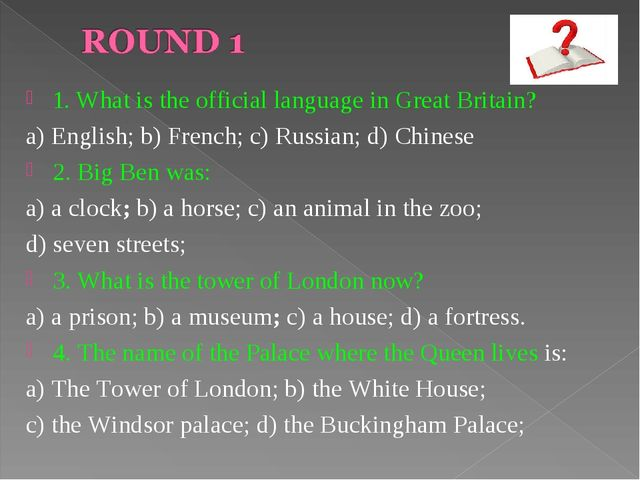 1. What is the official language in Great Britain? a) English; b) French; c)...