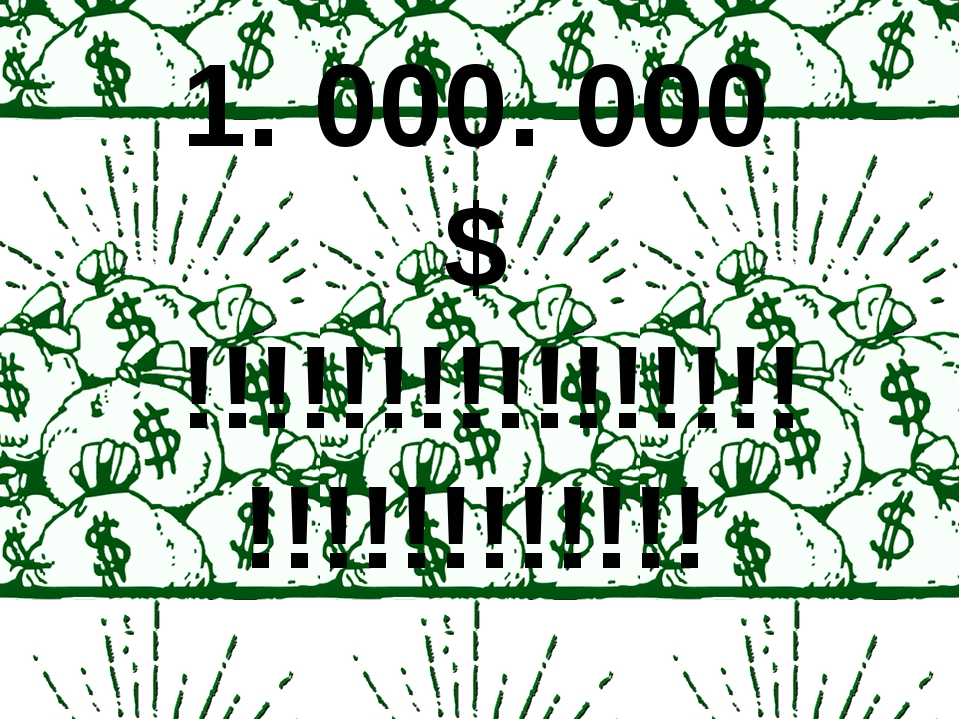 1. 000. 000 $ !!!!!!!!!!!!!!!!!!!!!!!!!!!!