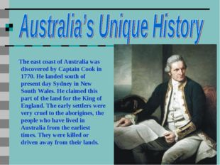 The east coast of Australia was discovered by Captain Cook in 1770. He lande