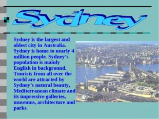 Sydney is the largest and oldest city in Australia. Sydney is home to nearly