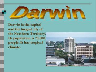 Darwin is the capital and the largest city of the Northern Territory. Its pop