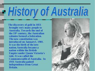 The discovery of gold in 1851 brought very many people to Australia. Towards