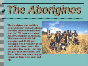 The aborigines who had their own rich history did not welcome the white peopl
