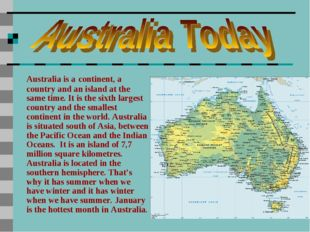 Australia is a continent, a country and an island at the same time. It is the