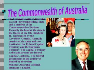 The Commonwealth of Australia is a self- governing federal state and a member