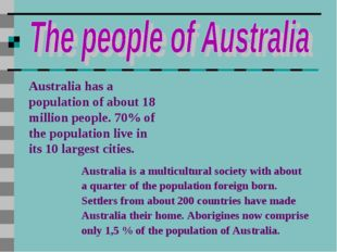 Australia has a population of about 18 million people. 70% of the population