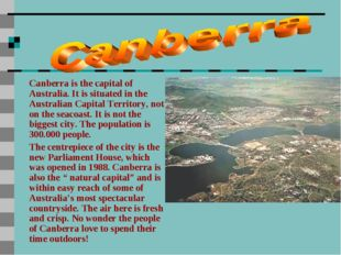 Canberra is the capital of Australia. It is situated in the Australian Capita