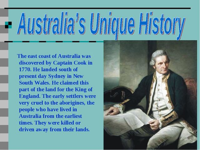 The east coast of Australia was discovered by Captain Cook in 1770. He lande...