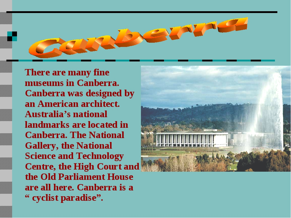There are many fine museums in Canberra. Canberra was designed by an American...