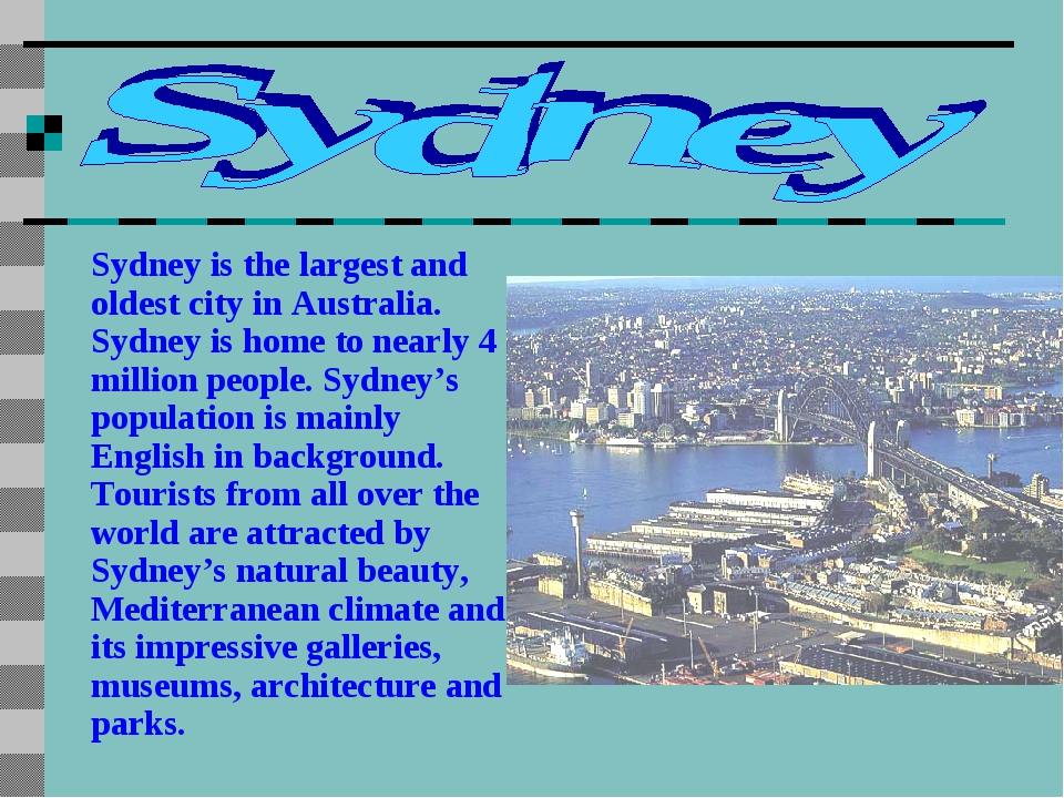 Sydney is the largest and oldest city in Australia. Sydney is home to nearly...