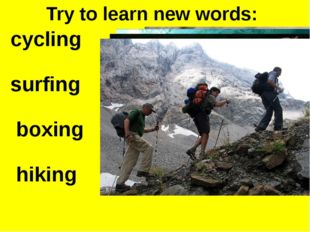 Try to learn new words: cycling surfing boxing hiking