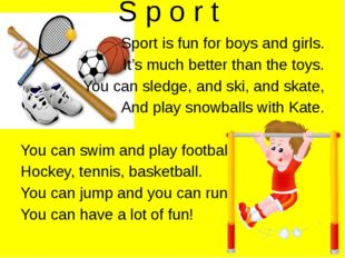 Sport is fun for boys and girls. It's much better than the toys. You can sled