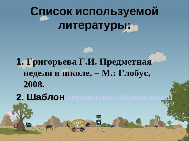 Список используемой литературы: 1. Григорьева Г.И. Предметная неделя в школе....