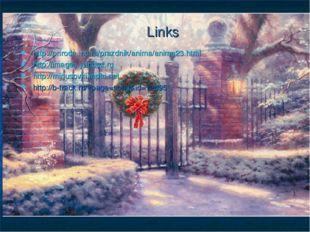 Links http://priroda.inc.ru/prazdnik/anima/anima23.html http://images.yandex.