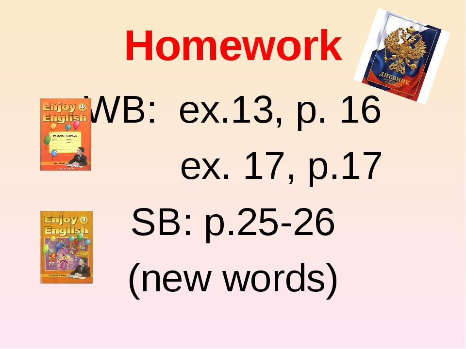 Homework WB: ex.13, p. 16 ex. 17, p.17 SB: p.25-26 (new words)