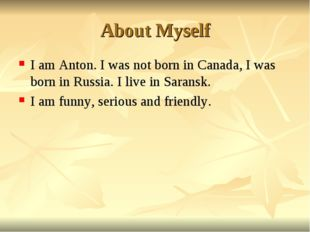 About Myself I am Anton. I was not born in Canada, I was born in Russia. I li