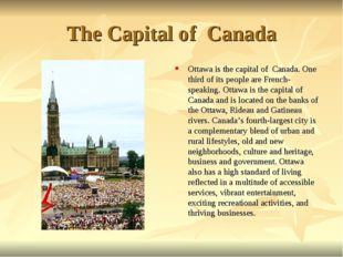 The Capital of Canada Ottawa is the capital of Canada. One third of its peopl