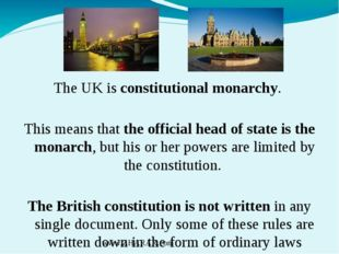 The UK is constitutional monarchy. This means that the official head of stat