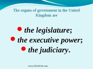 The organs of government in the United Kingdom are the legislature; the execu
