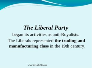 The Liberal Party began its activities as anti-Royalists. The Liberals repre