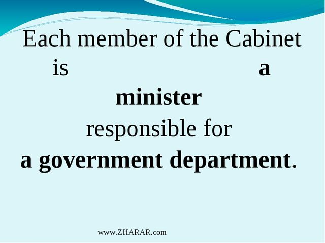 Each member of the Cabinet is a minister responsible for a government departm...