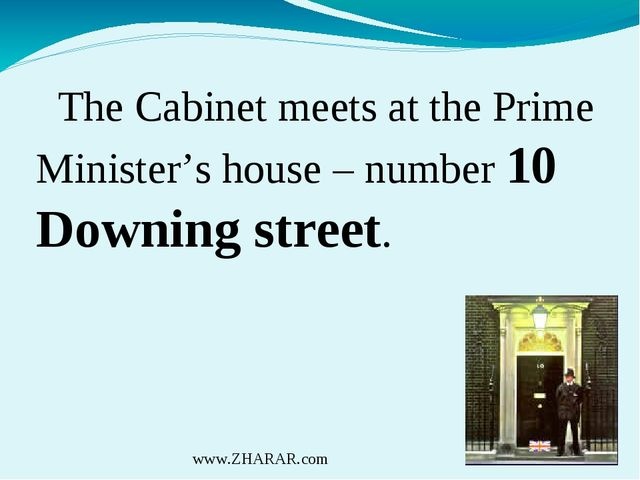 The Cabinet meets at the Prime Minister's house – number 10 Downing street....